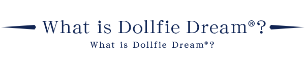 What is Dollfie Dream<sup>®</sup>?